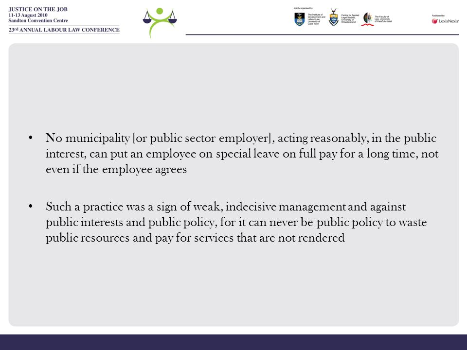 No municipality [or public sector employer], acting reasonably, in the public interest, can put an employee on special leave on full pay for a long time, not even if the employee agrees